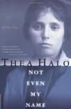 Not Even My Name: A True Story - Thea Halo