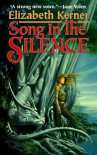 Song In The Silence: The Tale of Lanen Kaelar (Tor fantasy) - Elizabeth Kerner