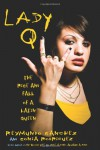 Lady Q: The Rise and Fall of a Latin Queen - Reymundo Sanchez;Sonia Rodriguez