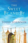 The Sweet By and By - Todd  Johnson