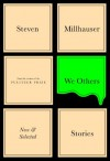 We Others: New and Selected Stories - Steven Millhauser