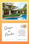 Gringos in Paradise: An American Couple Builds Their Retirement Dream House in a Seaside Village in Mexico - Barry Golson