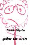Gather the Weeds - Patrick Kilgallon