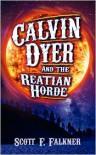 Calvin Dyer and the Reatian Horde - Scott F. Falkner