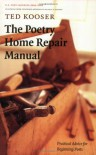 The Poetry Home Repair Manual: Practical Advice for Beginning Poets - Ted Kooser