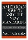 American Power and the New Mandarins: Historical and Political Essays - Noam Chomsky, Howard Zinn