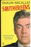 Smithereens: Small But Beautifully Formed Pieces of Shaun Micallef - Shaun Micallef