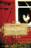 Trauma Farm: A Rebel History of Rural Life - Brian Brett, Michael Puttonen