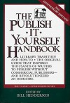 The Publish-It-Yourself Handbook: Literary Tradition and How to Without Commercial or Vanity Publishers - Bill Henderson