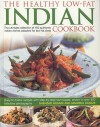 The Healthy Low Fat Indian Cookbook: The Ultimate Collection of Authentic Indian Dishes Adapted for Low-Fat Diets.  160 Easy-to-Follow Recipes with Step-by-Step Techniques and 850 Fabulous Photographs - Shehzad Husain, Manisha Kanani