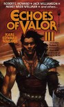 Echoes of Valor III - Karl Edward Wagner, Robert E. Howard, Manly Wade Wellman, Henry Kuttner, Jack Williamson, Nictzin Dyalhis