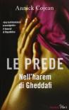 Le prede. Nell'harem di Gheddafi - Annick Cojean