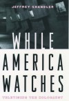 While America Watches: Televising The Holocaust - Jeffrey Shandler