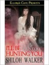 I'll Be Hunting You - Shiloh Walker