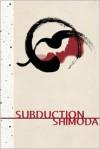 Subduction - Todd Shimoda, L.J.C. Shimoda