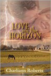 Love on the Horizon - Charliann Roberts