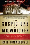 The Suspicions of Mr. Whicher: A Shocking Murder and the Undoing of a Great Victorian Detective - Kate Summerscale