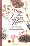 A Life In Hand: Creating the Illuminated Journal - Hannah Hinchman