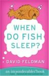 When Do Fish Sleep? : An Imponderables' Book - David Feldman, Kassie Schwan
