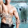 Polar Bared: Kodiak Point, Book 3 - Eve Langlais, Chandra Skyye