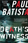 Death's Witness: A Novel - Paul Batista