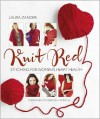 Knit Red: Stitching for Women's Heart Health - Laura Zander,  Foreword by Deborah Norville