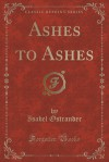 Ashes to Ashes (Classic Reprint) - Isabel Ostrander