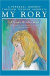My Rory: A Personal Journey Through Teenage Anorexia - Alyssa Biederman
