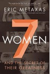 Seven Women: And the Secret of Their Greatness by Metaxas, Eric (September 8, 2015) Hardcover - Eric Metaxas
