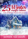 25 Winter Craft Ideas: Easy Indoor Crafts for Kids (Seasonal Craft Ideas) - Monica Van Zandt