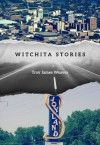 Witchita Stories - Troy James Weaver