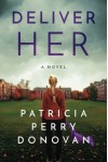 Deliver Her: A Novel - Patricia Perry Donovan
