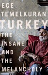 Turkey: The Insane and the Melancholy - Ece Temelkuran, Zeynep Beler