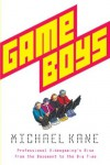 Game Boys: Professional Videogaming's Rise from the Basement to the Big Time - Michael Kane