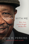 Dream with Me: Race, Love, and the Struggle We Must Win - John M. Perkins, Randy Alcorn