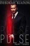 Pulse - Part Three - Deborah Bladon