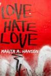 Love Hate Love - Marita A. Hansen