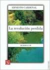 La Revolucion Perdida/the Lost Revolution: Memorias III (Tierra Firme) - Ernesto Cardenal
