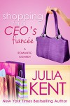Shopping for a CEO's Fiancee - Julia Kent