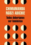 Todos deberíamos ser feministas (We Should All Be Feminists) (Spanish Edition) - Chimamanda Ngozi Adichie