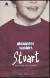Stuart. Una vita al contrario - Alexander Masters, Giovanna Scocchera