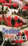 Dealing With The Dutch: A Guide For Visitors, New Residents And Better Business Relationships - Jacob Vossestein