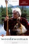 Woodswoman: Living  Alone in the  Adirondack Wilderness - Anne LaBastille
