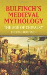 The Age of Chivalry (Bulfinch's Medieval Mythology) - Thomas Bulfinch
