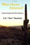 "Who Owns Arizona?: A Drew Steele Civil War Mystery (Drew Steele Civil War Mysteries) (Volume 1) - E.E. ""Doc"" Murdock"