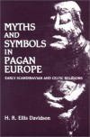 Myths and Symbols in Pagan Europe: Early Scandinavian and Celtic Religions - H.R. Ellis Davidson