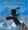 Merry Christmas, Merry Crow - Kathi Appelt, Jon Goodell