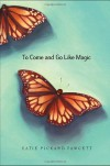 To Come and Go Like Magic - Katie Pickard Fawcett