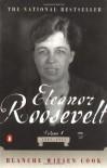 Eleanor Roosevelt: Volume I, 1884-1933 - Blanche Wiesen Cook