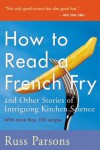How to Read a French Fry: And Other Stories of Intriguing Kitchen Science - Russ Parsons